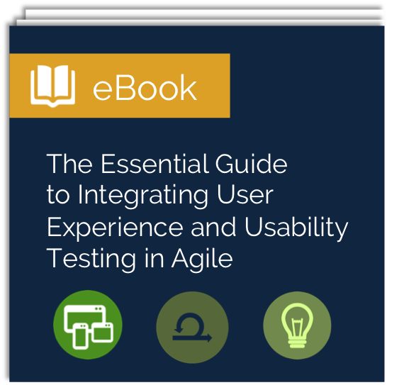 Free ebook: The Essential Guide to Integrating User Experience and Usability Testing in Agile